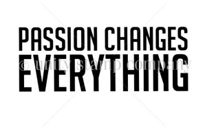 Passion changes everything